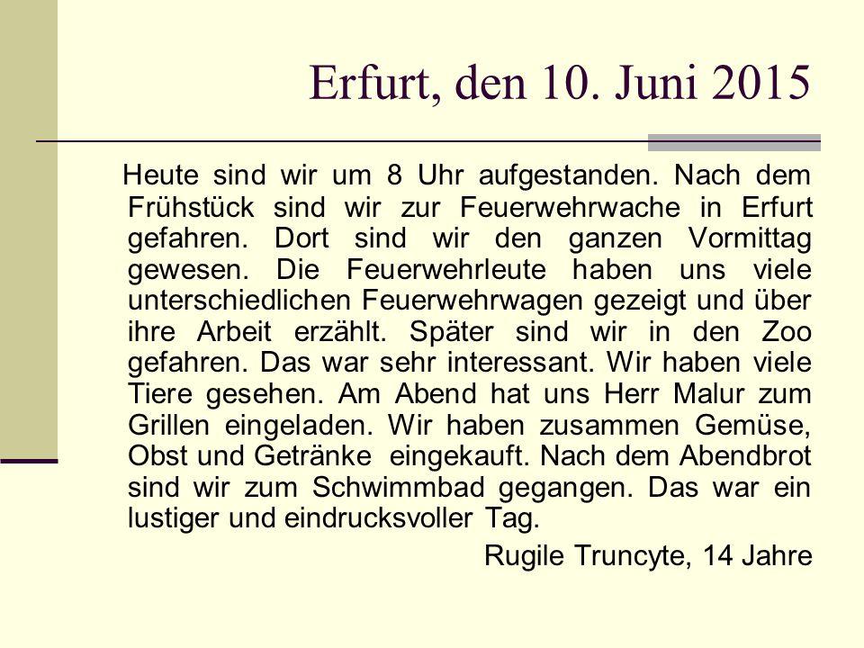 Erfurt, den 10. Juni 2015 Heute sind wir um 8 Uhr aufgestanden. Nach dem Frühstück sind wir zur Feuerwehrwache in Erfurt gefahren. Dort sind wir den g