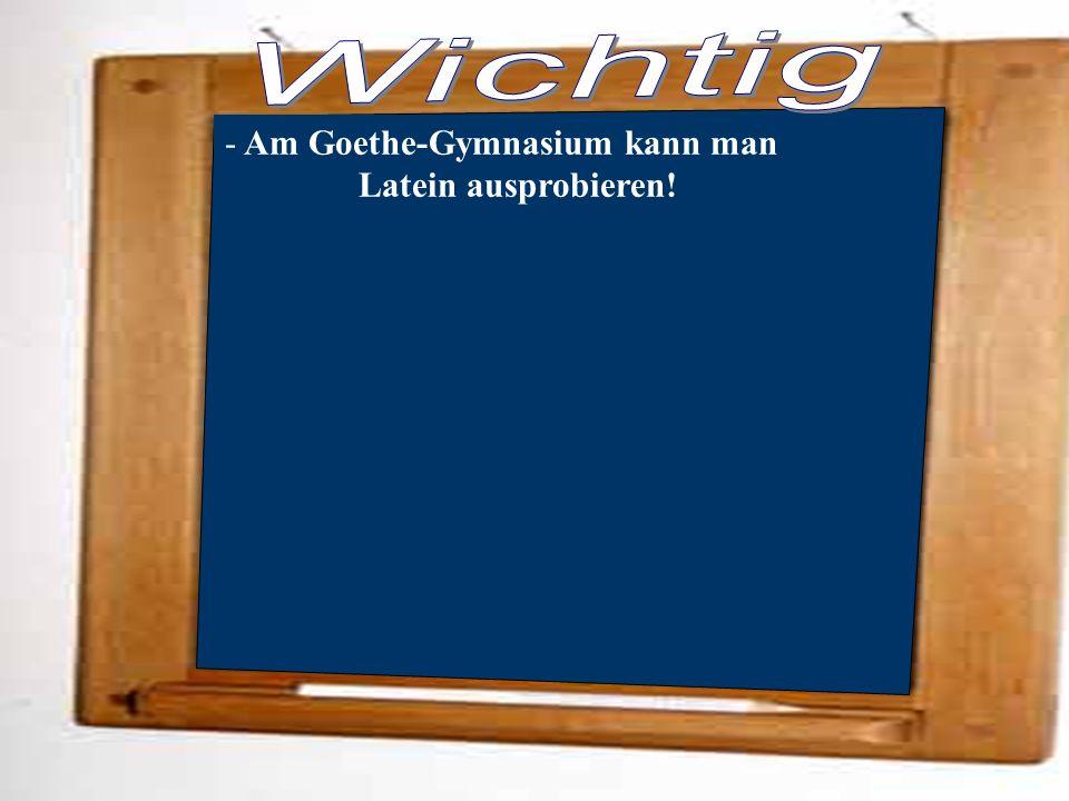 - Am Goethe-Gymnasium kann man Latein ausprobieren!