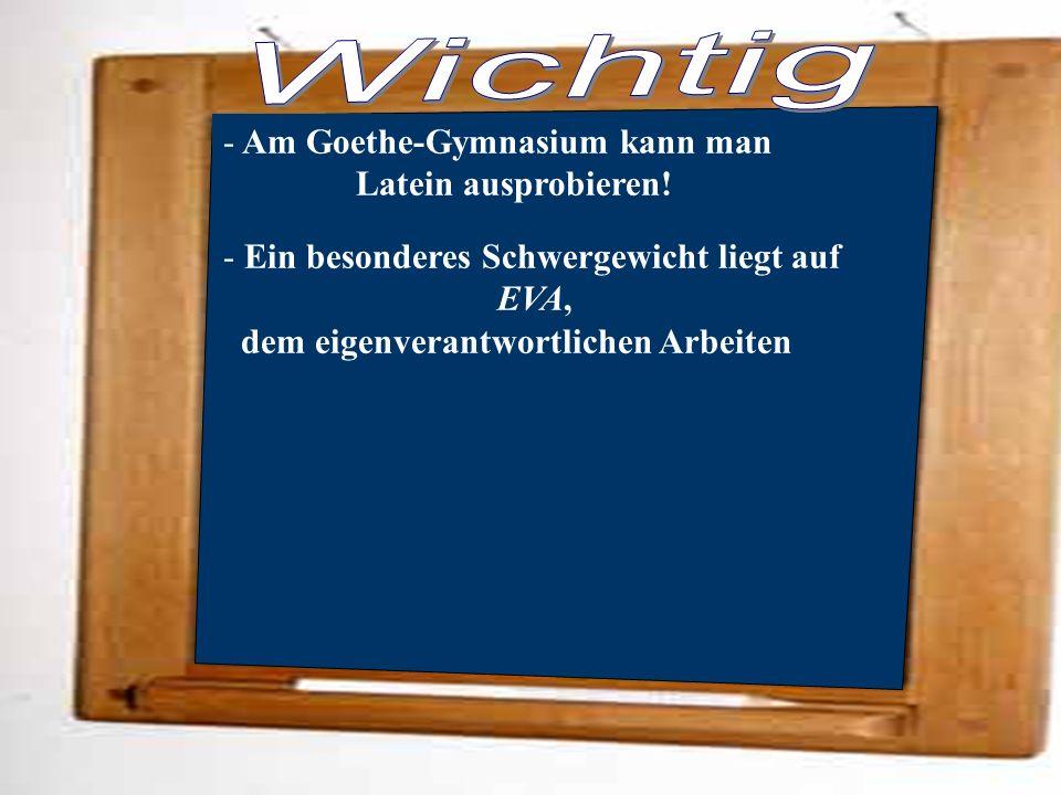 - Ein besonderes Schwergewicht liegt auf EVA, dem eigenverantwortlichen Arbeiten - Am Goethe-Gymnasium kann man Latein ausprobieren!
