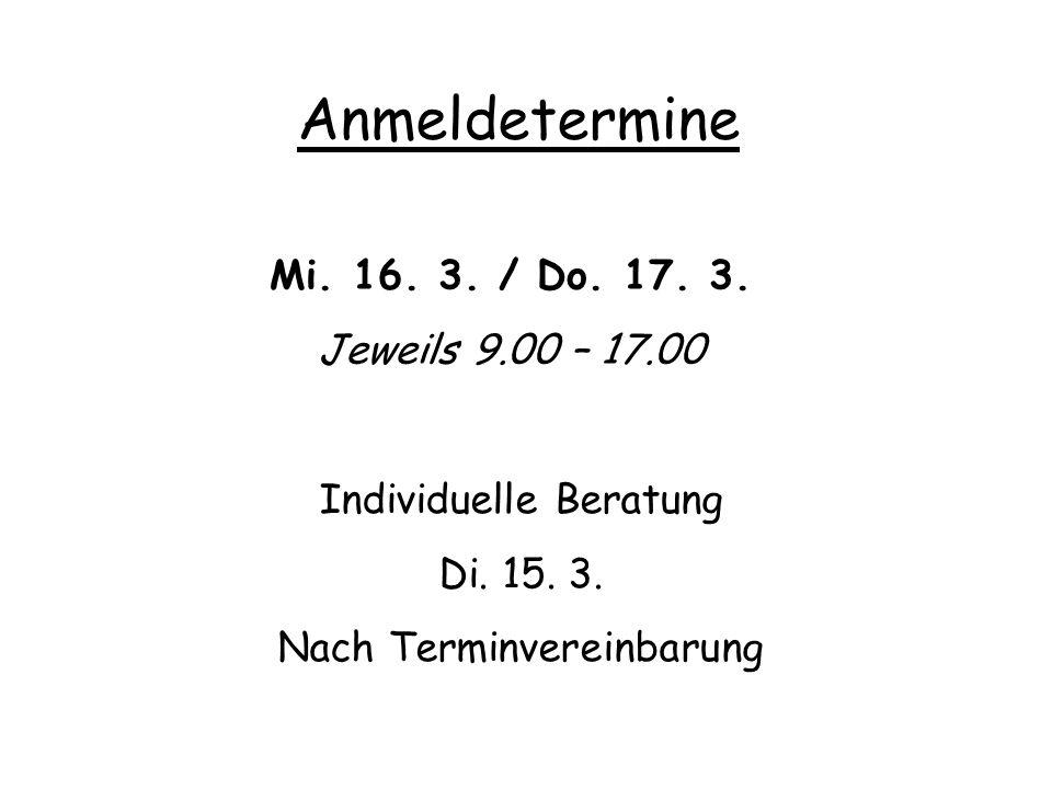 Anmeldetermine Mi. 16. 3. / Do. 17. 3. Jeweils 9.00 – 17.00 Individuelle Beratung Di.