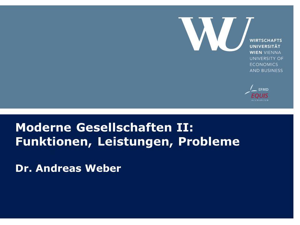 Moderne Gesellschaften I & II  Moderne Gesellschaften I: Gerda Bohmann  Moderne Gesellschaften II: Andreas Weber  Gemeinsame Planung  Aufeinander aufbauende Inhalte und Themen  Abgestimmte Beurteilungsgrundlagen  Aktive Mitarbeit, regelmäßiges Textstudium, Verfassen von Memos (30%)  Kurzpräsentationen der Studierenden (30%)  Schriftliche Prüfung in Kurs I, Seminararbeit in Kurs II (40%)