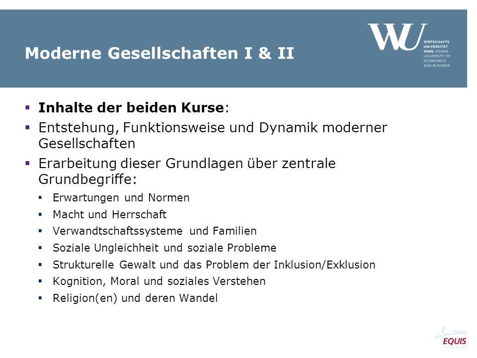 Moderne Gesellschaften I & II  Inhalte der beiden Kurse:  Entstehung, Funktionsweise und Dynamik moderner Gesellschaften  Erarbeitung dieser Grundl