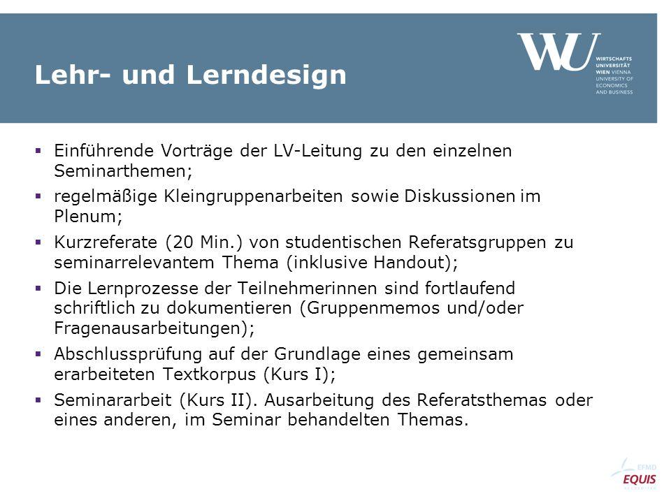 Lehr- und Lerndesign  Einführende Vorträge der LV-Leitung zu den einzelnen Seminarthemen;  regelmäßige Kleingruppenarbeiten sowie Diskussionen im Pl
