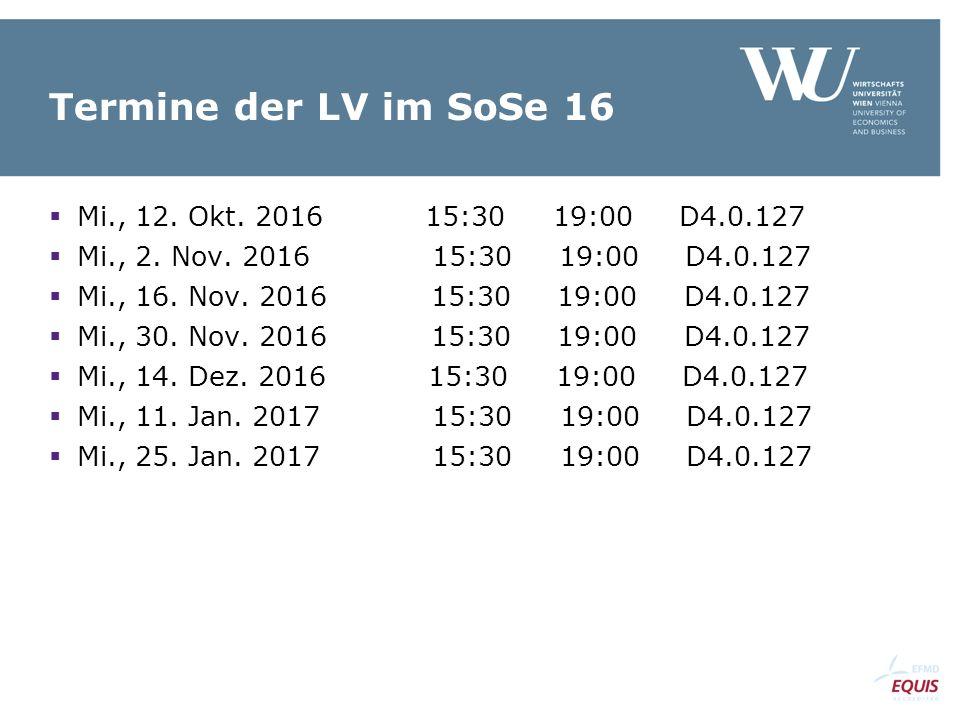Termine der LV im SoSe 16  Mi., 12. Okt. 2016 15:30 19:00 D4.0.127  Mi., 2. Nov. 2016 15:30 19:00 D4.0.127  Mi., 16. Nov. 2016 15:30 19:00 D4.0.127