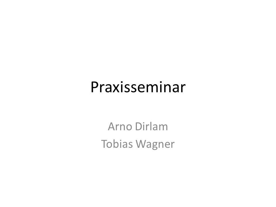 Praxisseminar Arno Dirlam Tobias Wagner