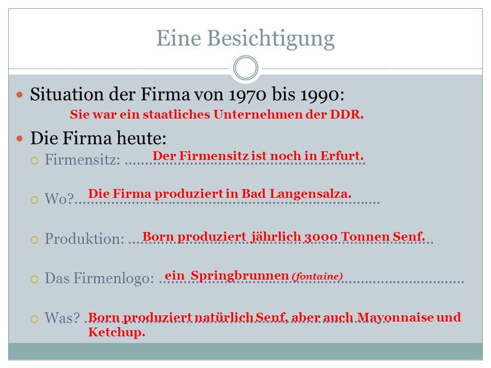 Eine Besichtigung Situation der Firma von 1970 bis 1990: Die Firma heute:  Firmensitz:............................................................