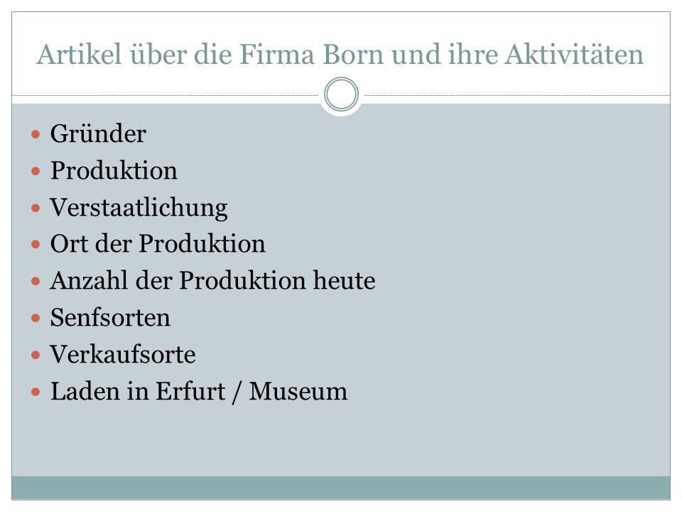 Artikel über die Firma Born und ihre Aktivitäten Gründer Produktion Verstaatlichung Ort der Produktion Anzahl der Produktion heute Senfsorten Verkaufsorte Laden in Erfurt / Museum