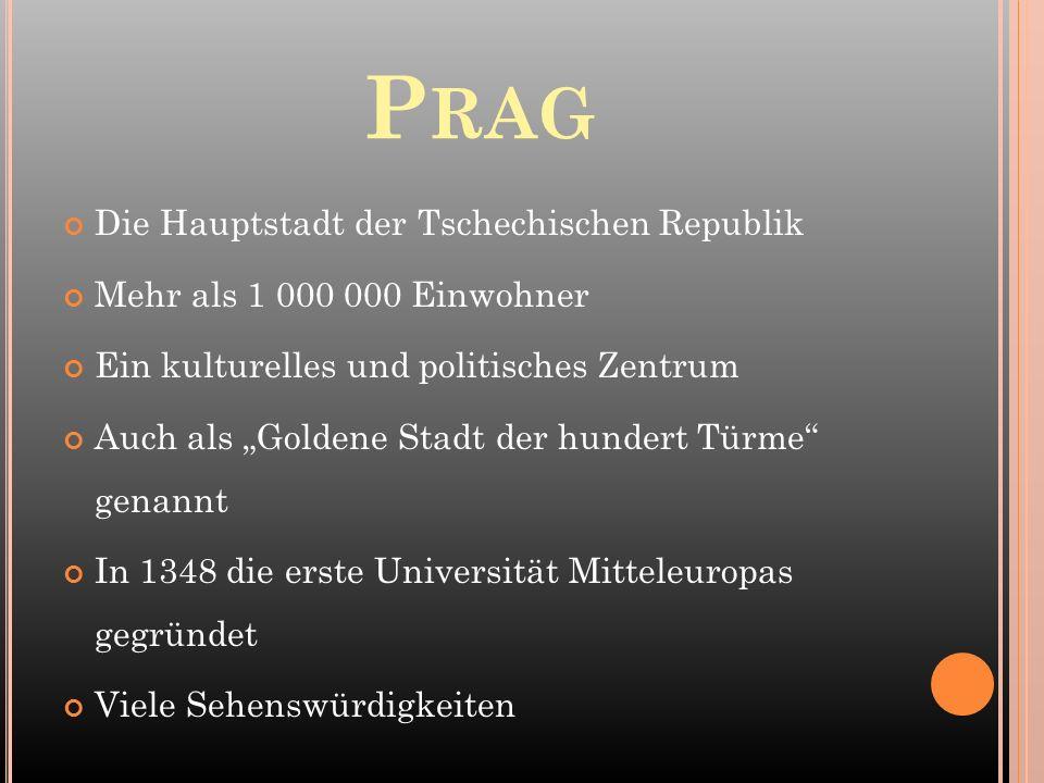 """P RAG Die Hauptstadt der Tschechischen Republik Mehr als 1 000 000 Einwohner Ein kulturelles und politisches Zentrum Auch als """"Goldene Stadt der hunde"""