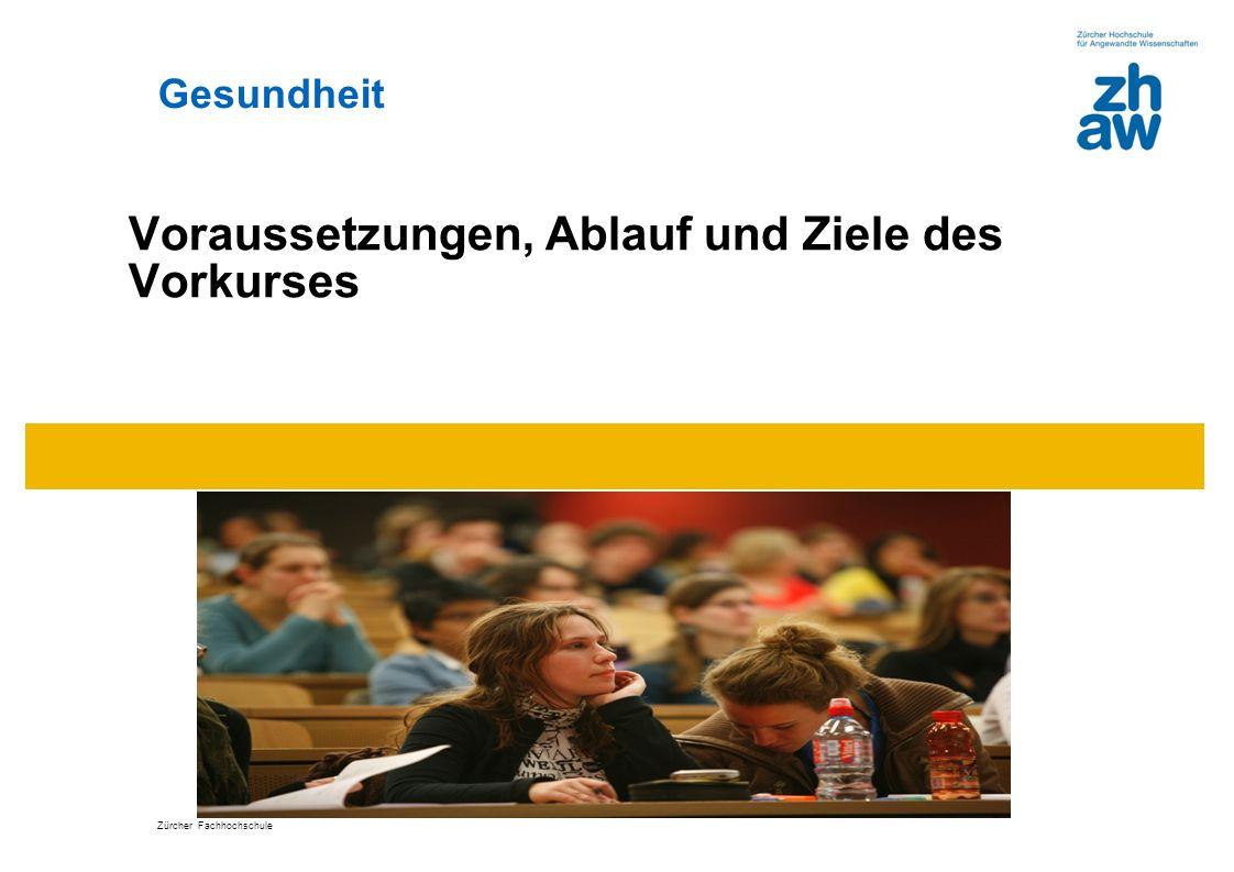 Gesundheit Voraussetzungen, Ablauf und Ziele des Vorkurses Zürcher Fachhochschule