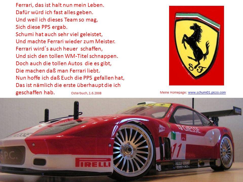 Ferrari, das ist halt nun mein Leben.Dafür würd ich fast alles geben.