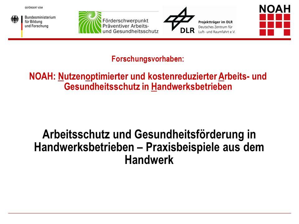 Forschungsvorhaben: NOAH: Nutzenoptimierter und kostenreduzierter Arbeits- und Gesundheitsschutz in Handwerksbetrieben Arbeitsschutz und Gesundheitsförderung in Handwerksbetrieben – Praxisbeispiele aus dem Handwerk