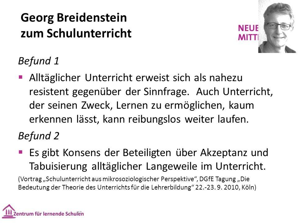 Georg Breidenstein zum Schulunterricht 47 Befund 1  Alltäglicher Unterricht erweist sich als nahezu resistent gegenüber der Sinnfrage.