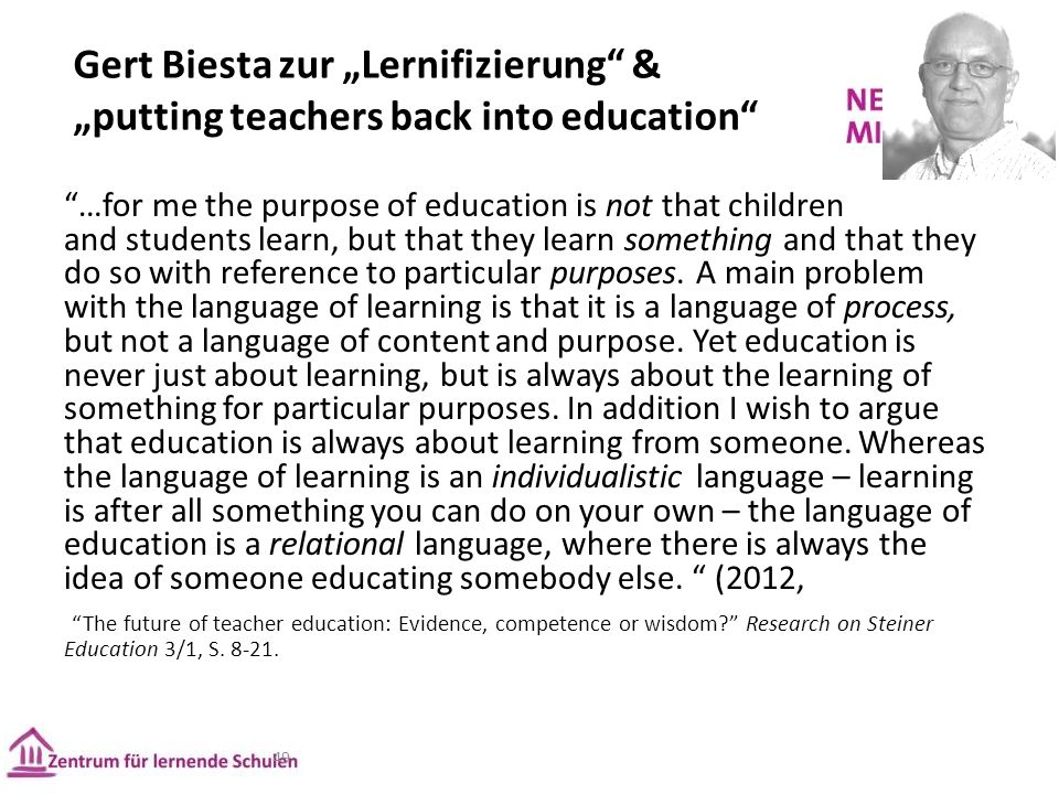 "Gert Biesta zur ""Lernifizierung"" & ""putting teachers back into education"" 49 ""…for me the purpose of education is not that children and students learn"