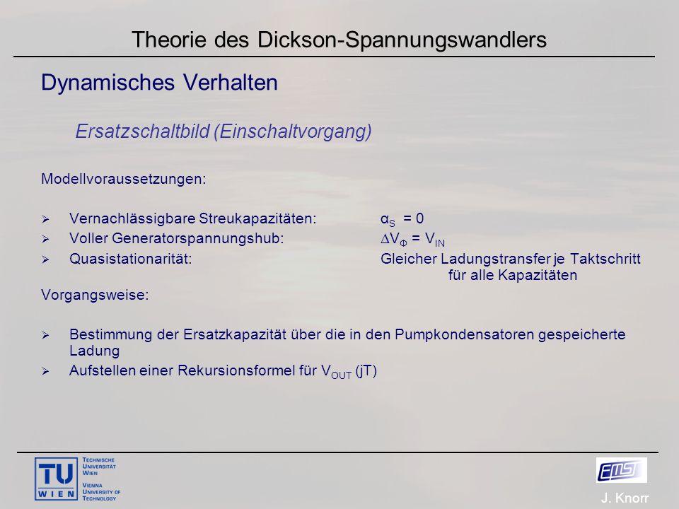 J. Knorr Theorie des Dickson-Spannungswandlers Dynamisches Verhalten Ersatzschaltbild (Einschaltvorgang) Modellvoraussetzungen:  Vernachlässigbare St
