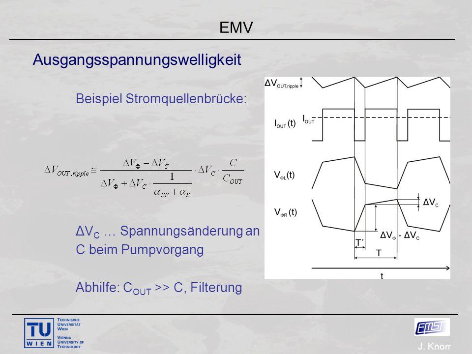 J. Knorr EMV Ausgangsspannungswelligkeit Beispiel Stromquellenbrücke: ΔV C … Spannungsänderung an C beim Pumpvorgang Abhilfe: C OUT >> C, Filterung