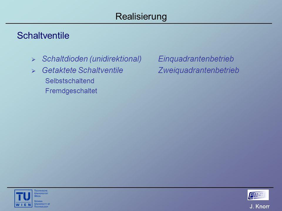 J. Knorr Realisierung Schaltventile  Schaltdioden (unidirektional)Einquadrantenbetrieb  Getaktete SchaltventileZweiquadrantenbetrieb Selbstschaltend