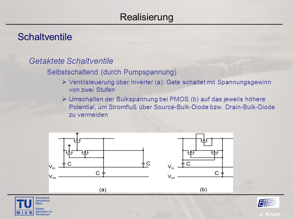 J. Knorr Realisierung Schaltventile Getaktete Schaltventile Selbstschaltend (durch Pumpspannung)  Ventilsteuerung über Inverter (a): Gate schaltet mi