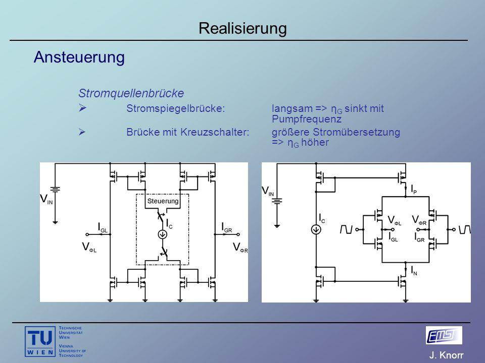 J. Knorr Realisierung Ansteuerung Stromquellenbrücke  Stromspiegelbrücke: langsam => η G sinkt mit Pumpfrequenz  Brücke mit Kreuzschalter: größere S