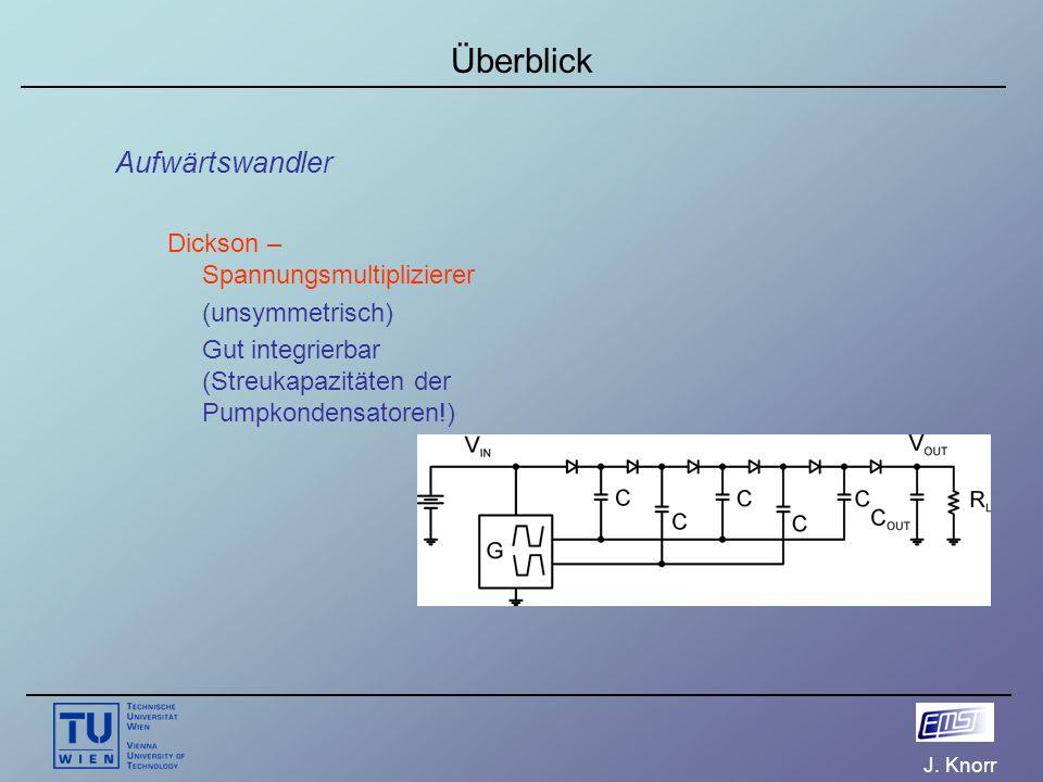 J. Knorr Überblick Aufwärtswandler Dickson – Spannungsmultiplizierer (unsymmetrisch) Gut integrierbar (Streukapazitäten der Pumpkondensatoren!)