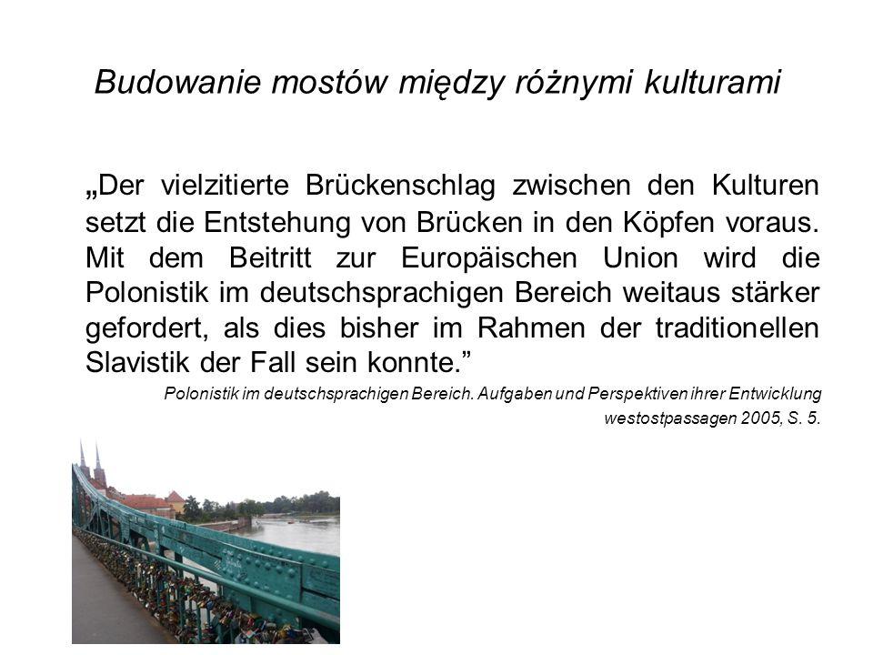 """Budowanie mostów między różnymi kulturami """" Der vielzitierte Brückenschlag zwischen den Kulturen setzt die Entstehung von Brücken in den Köpfen voraus"""