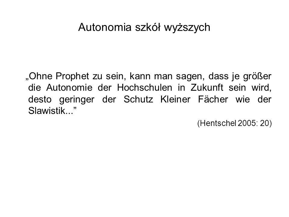 """Autonomia szkół wyższych """"Ohne Prophet zu sein, kann man sagen, dass je größer die Autonomie der Hochschulen in Zukunft sein wird, desto geringer der"""