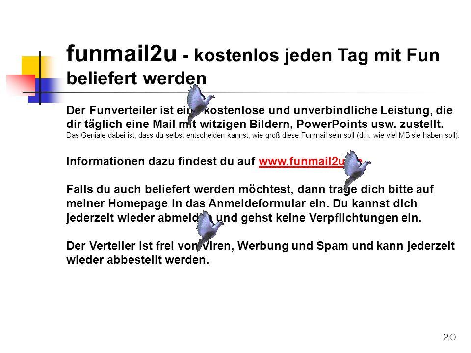 20 funmail2u - kostenlos jeden Tag mit Fun beliefert werden Der Funverteiler ist eine kostenlose und unverbindliche Leistung, die dir täglich eine Mai