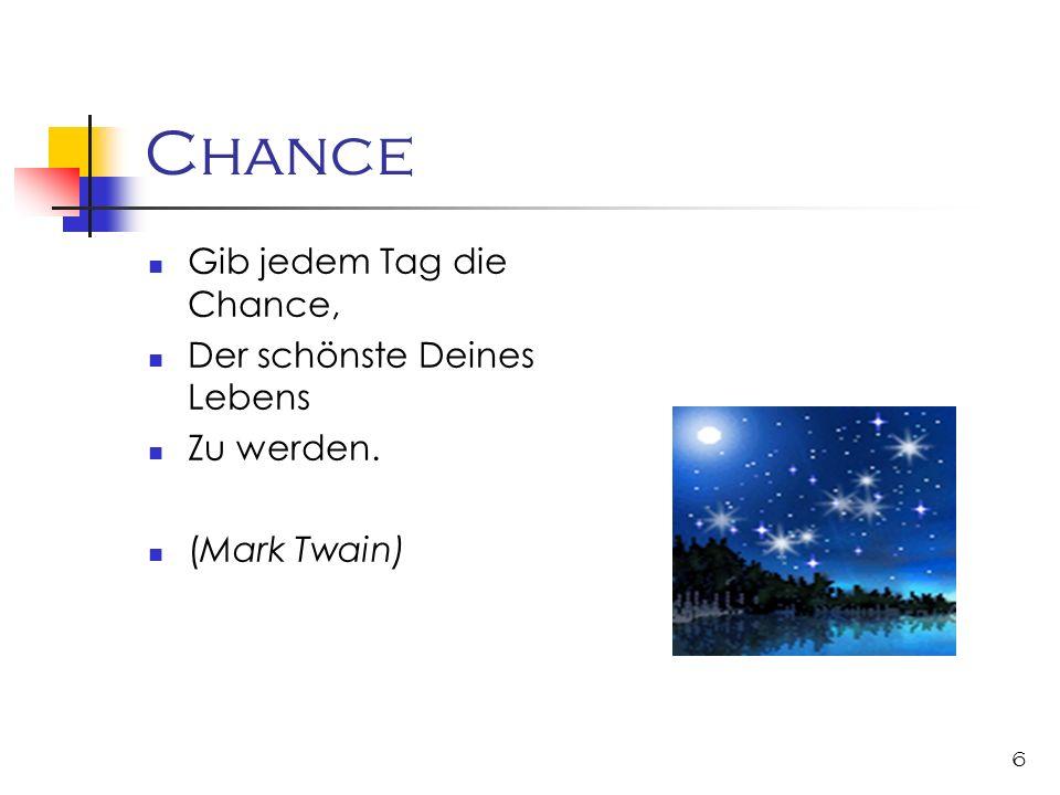 6 Chance Gib jedem Tag die Chance, Der schönste Deines Lebens Zu werden. (Mark Twain)