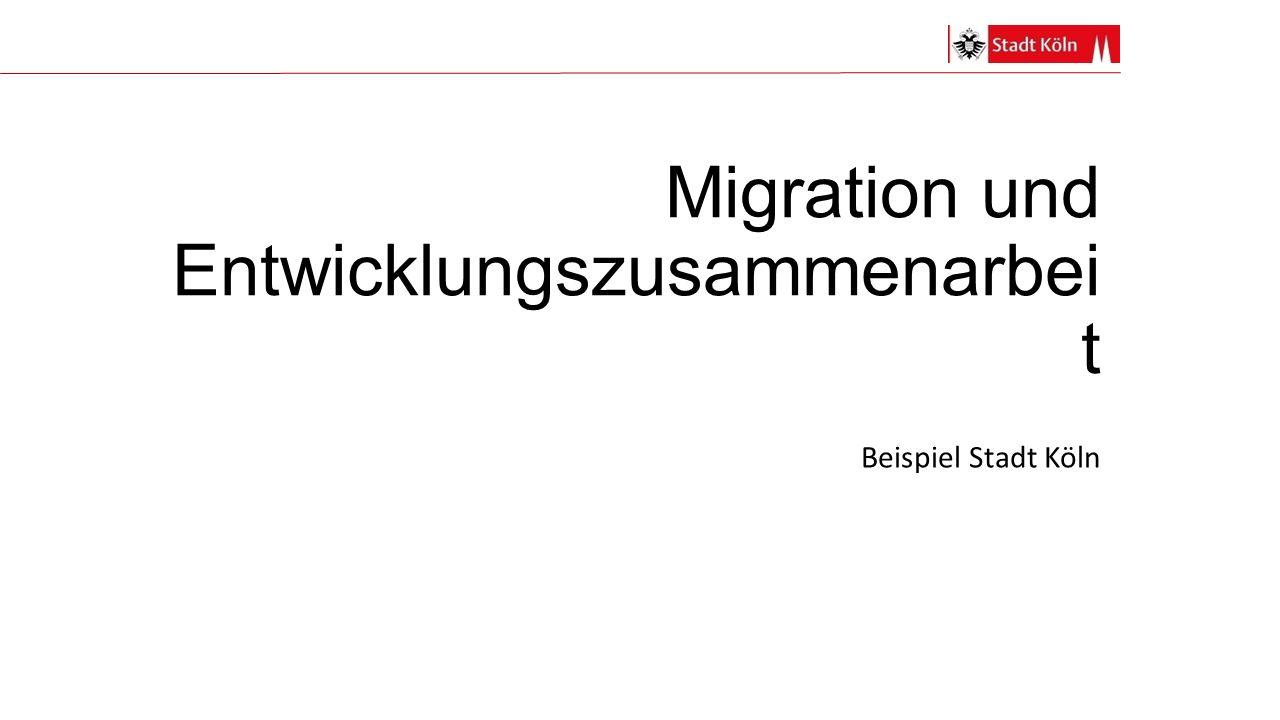 Migration und Entwicklungszusammenarbei t Beispiel Stadt Köln