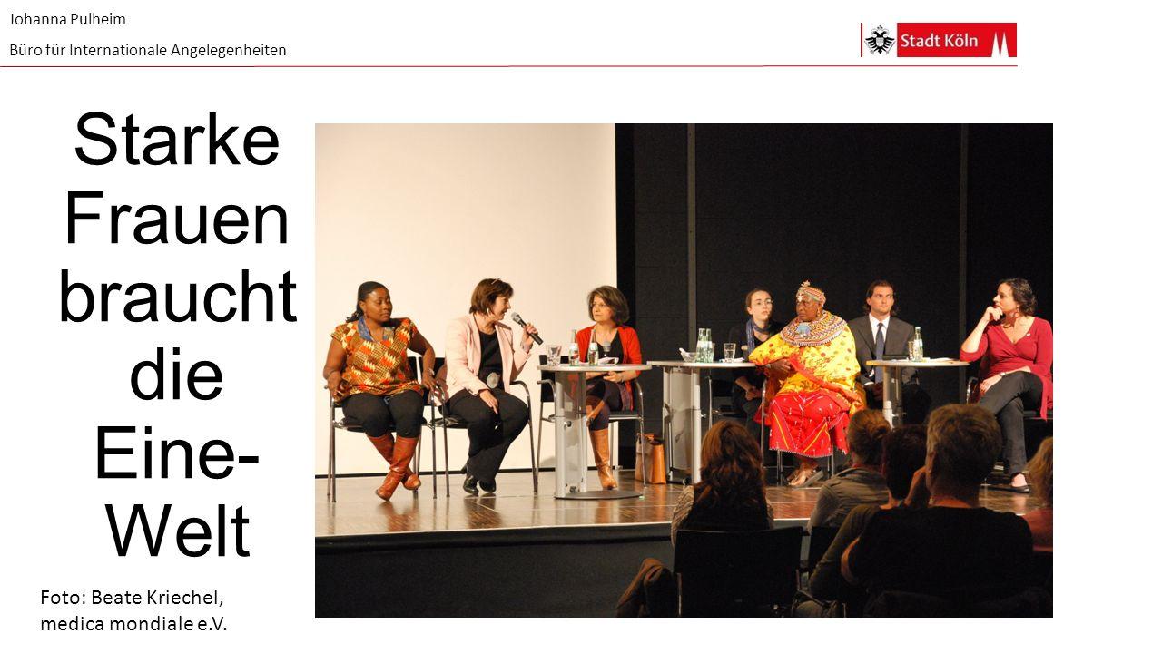 Starke Frauen braucht die Eine- Welt Johanna Pulheim Büro für Internationale Angelegenheiten Foto: Beate Kriechel, medica mondiale e.V.