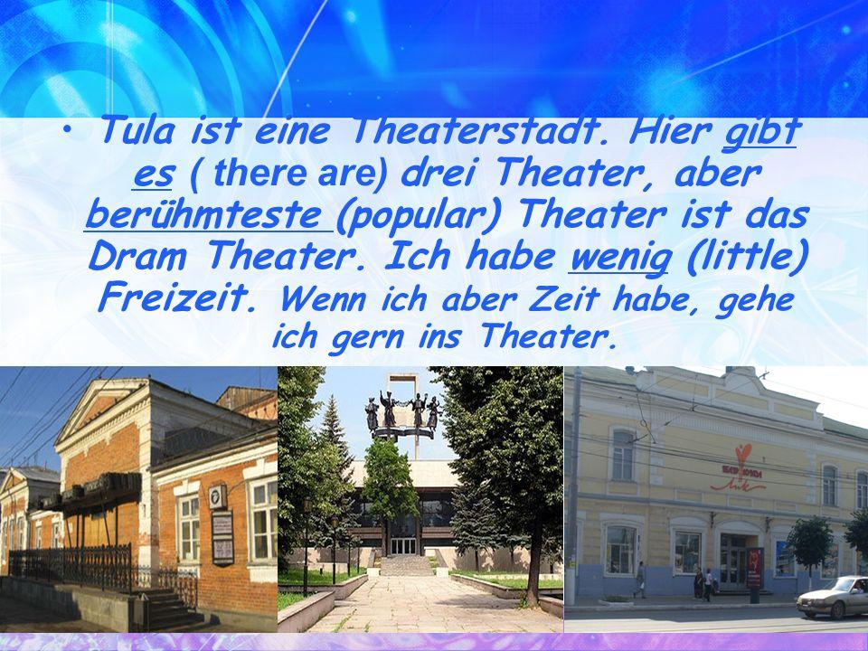 Tula ist eine Theaterstadt.