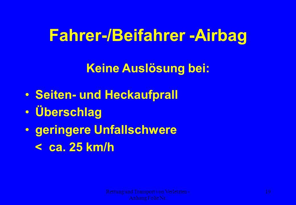 Rettung und Transport von Verletzten - Anhang Folie Nr. 19 Fahrer-/Beifahrer -Airbag Keine Auslösung bei: Seiten- und Heckaufprall Überschlag geringer