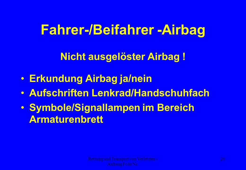 Rettung und Transport von Verletzten - Anhang Folie Nr. 20 Fahrer-/Beifahrer -Airbag Nicht ausgelöster Airbag ! Erkundung Airbag ja/nein Aufschriften