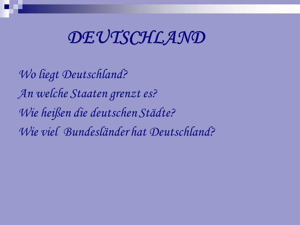 DEUTSCHLAND Wo liegt Deutschland.An welche Staaten grenzt es.
