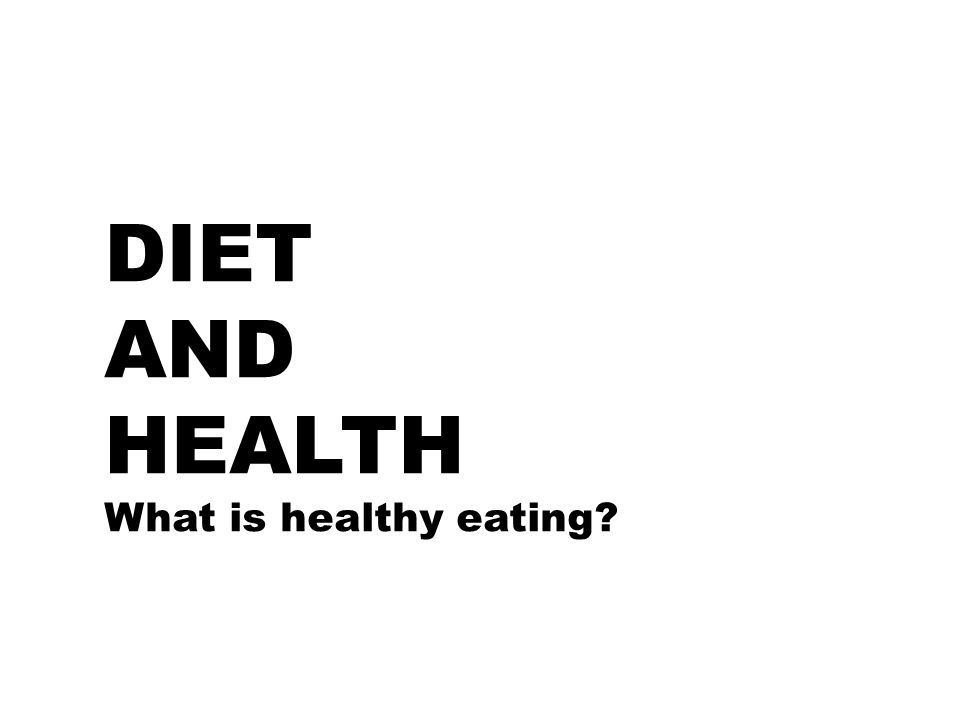 DIET AND HEALTH What is healthy eating?