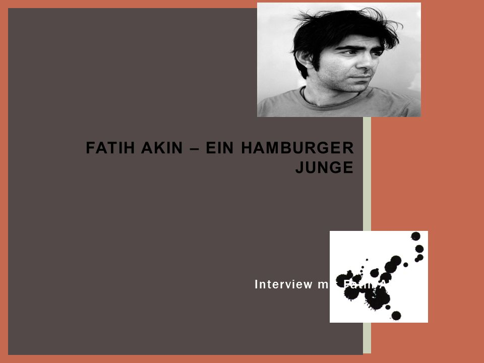 Interview mit Fatih Akin FATIH AKIN – EIN HAMBURGER JUNGE