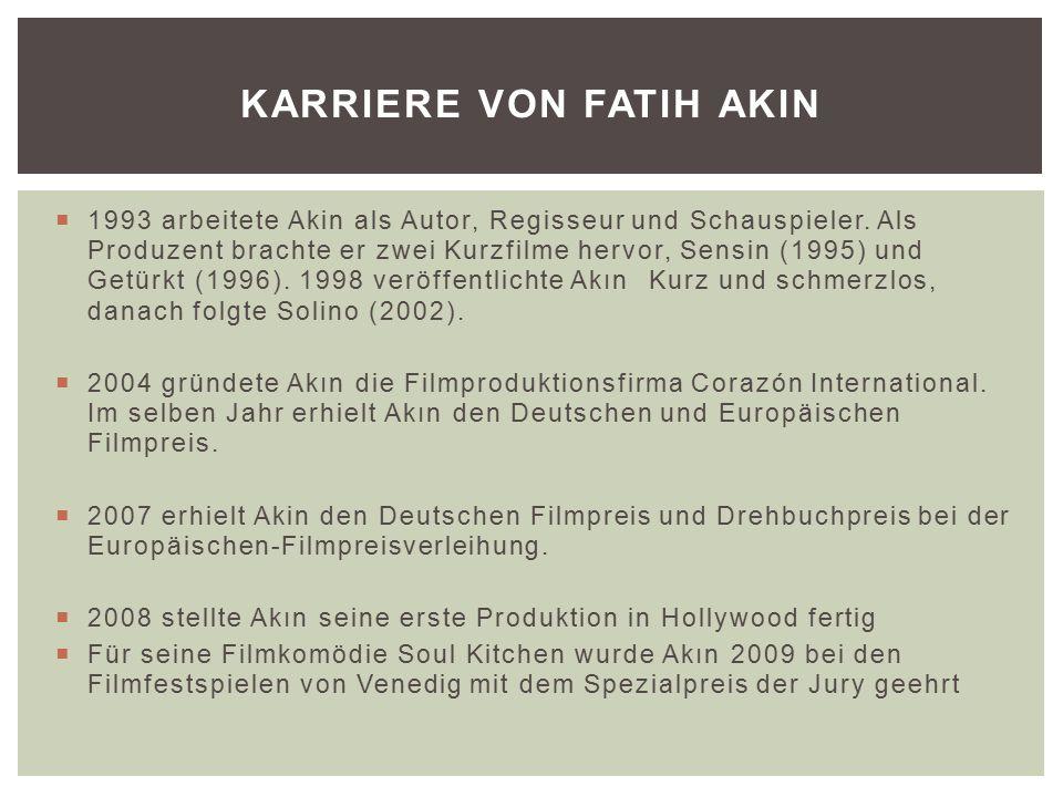  1993 arbeitete Akin als Autor, Regisseur und Schauspieler.