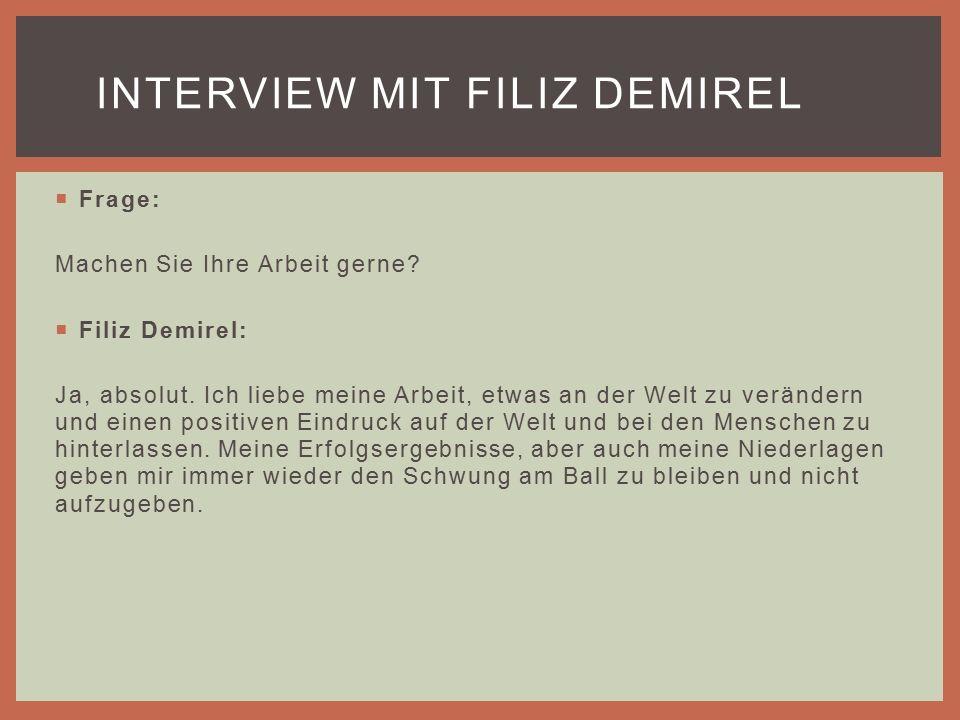  Frage: Machen Sie Ihre Arbeit gerne.  Filiz Demirel: Ja, absolut.