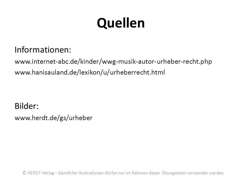Quellen Informationen: www.internet-abc.de/kinder/wwg-musik-autor-urheber-recht.php www.hanisauland.de/lexikon/u/urheberrecht.html Bilder: www.herdt.d