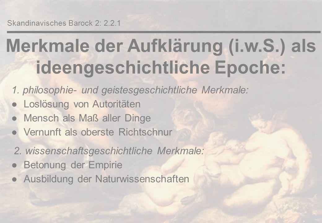 Merkmale eines persistierenden Mittelalters: ●Gott als Weltenlenker ●Ständeordnung, durch Gott legitimiert Skandinavisches Barock 2: 2.2.2 ↓ barocker Ordo