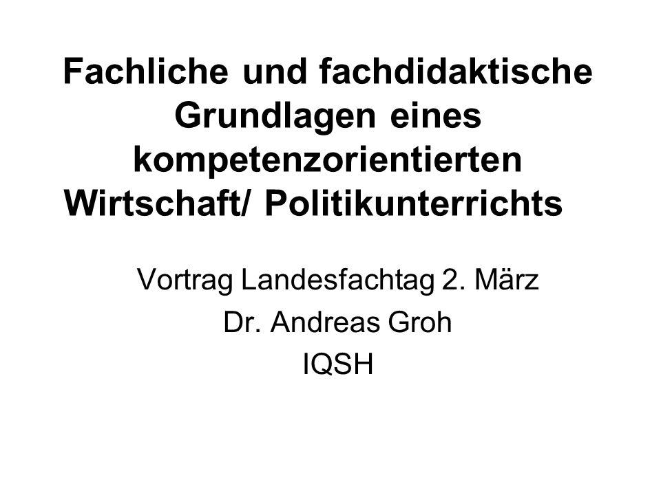 Fachliche und fachdidaktische Grundlagen eines kompetenzorientierten Wirtschaft/ Politikunterrichts Vortrag Landesfachtag 2.