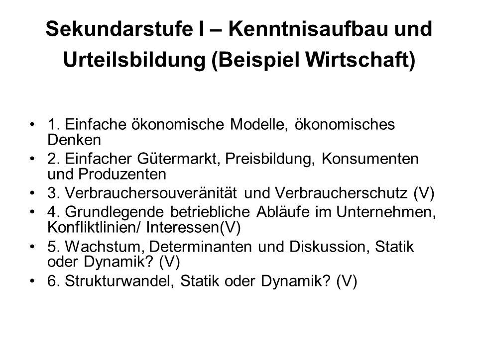 Sekundarstufe I – Kenntnisaufbau und Urteilsbildung (Beispiel Wirtschaft) 1.