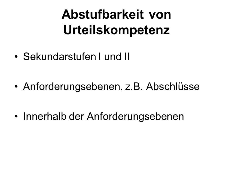Abstufbarkeit von Urteilskompetenz Sekundarstufen I und II Anforderungsebenen, z.B.