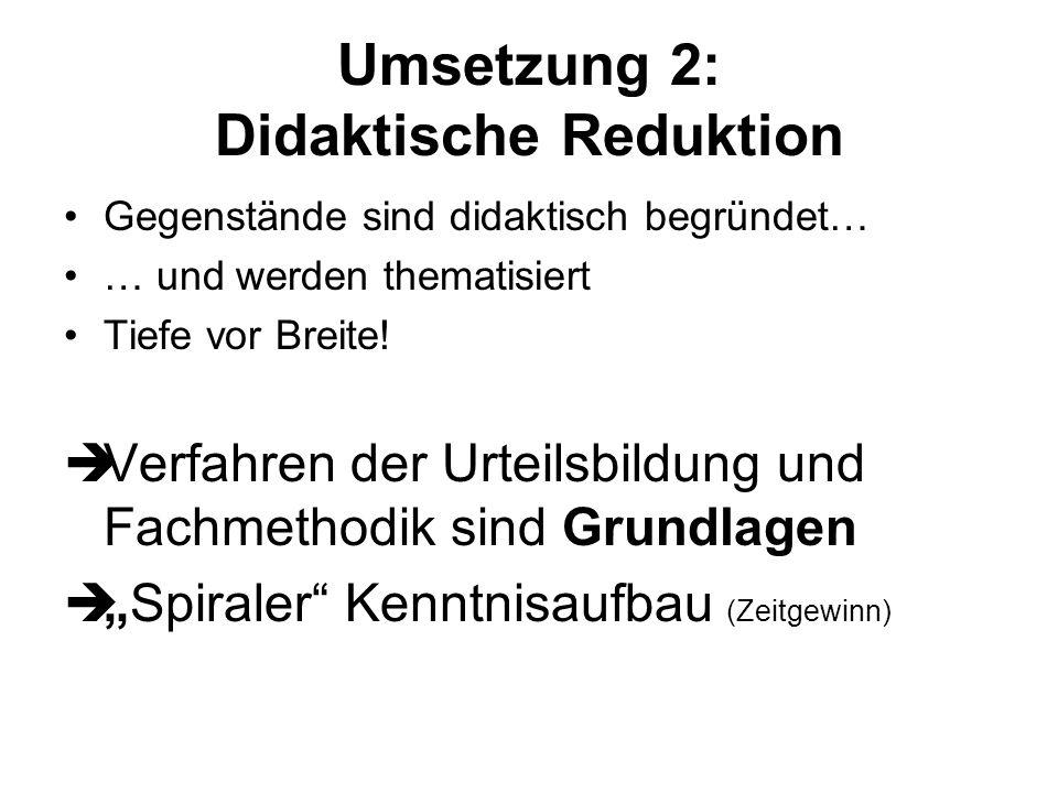 Umsetzung 2: Didaktische Reduktion Gegenstände sind didaktisch begründet… … und werden thematisiert Tiefe vor Breite.