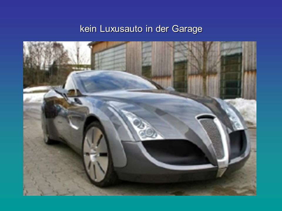 kein Luxusauto in der Garage