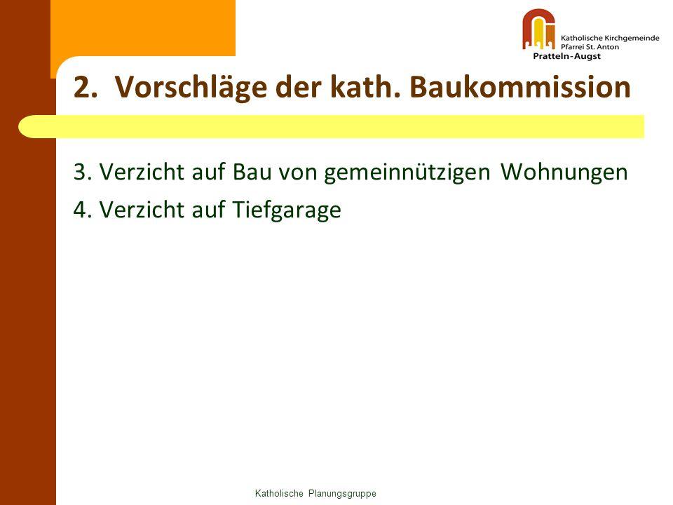 2. Vorschläge der kath. Baukommission 3. Verzicht auf Bau von gemeinnützigen Wohnungen 4. Verzicht auf Tiefgarage Katholische Planungsgruppe