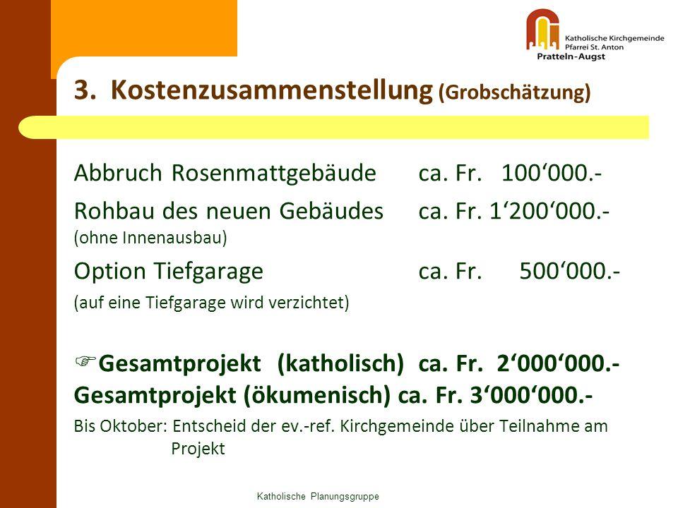 3. Kostenzusammenstellung (Grobschätzung) Abbruch Rosenmattgebäude ca. Fr. 100'000.- Rohbau des neuen Gebäudes ca. Fr. 1'200'000.- (ohne Innenausbau)