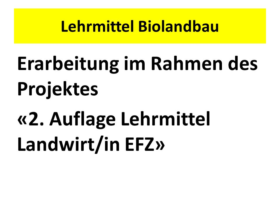 Lehrmittel Biolandbau Erarbeitung im Rahmen des Projektes «2. Auflage Lehrmittel Landwirt/in EFZ»