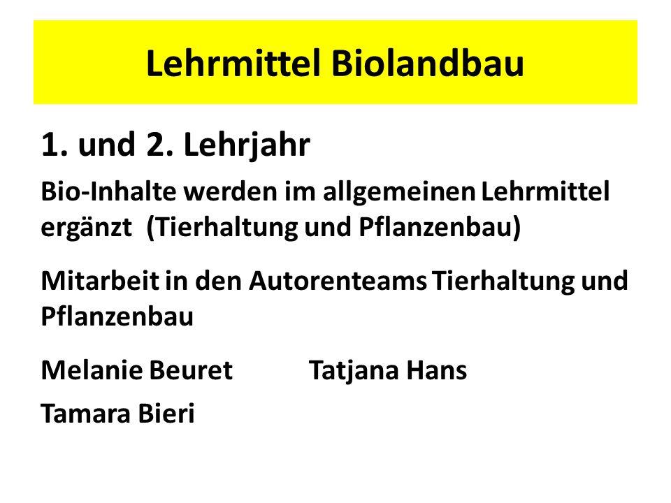 1. und 2. Lehrjahr Bio-Inhalte werden im allgemeinen Lehrmittel ergänzt (Tierhaltung und Pflanzenbau) Mitarbeit in den Autorenteams Tierhaltung und Pf