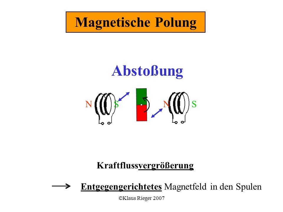 ©Klaus Rieger 2007 Kraftflussvergrößerung Entgegengerichtetes Magnetfeld in den Spulen Magnetische Polung NNSS Abstoßung