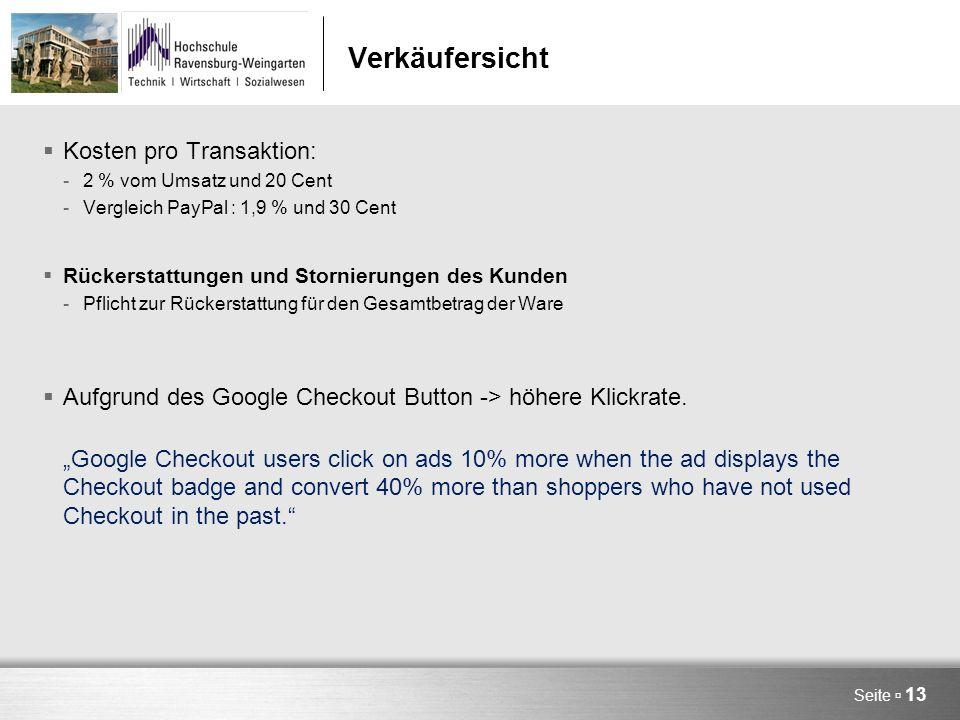 Verkäufersicht  Kosten pro Transaktion: -2 % vom Umsatz und 20 Cent -Vergleich PayPal : 1,9 % und 30 Cent  Rückerstattungen und Stornierungen des Kunden -Pflicht zur Rückerstattung für den Gesamtbetrag der Ware  Aufgrund des Google Checkout Button -> höhere Klickrate.